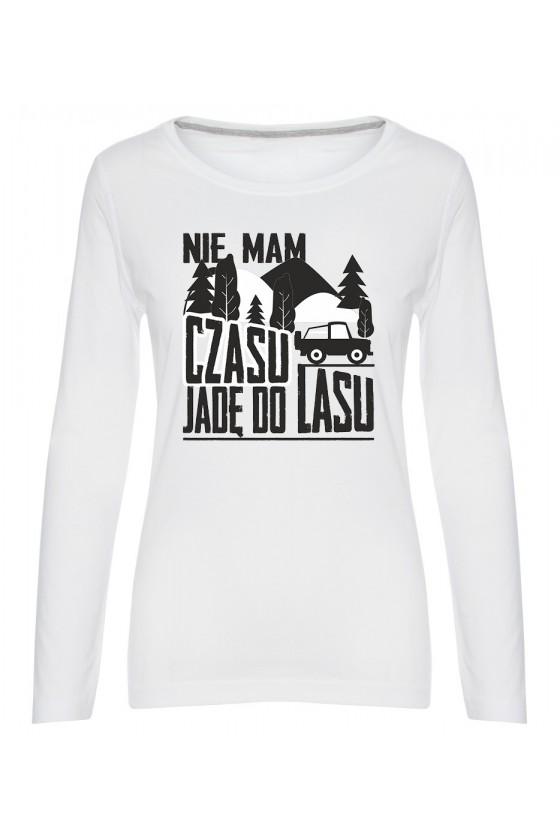 Koszulka Damska Longsleeve Nie Mam Czasu, Jadę Do Lasu