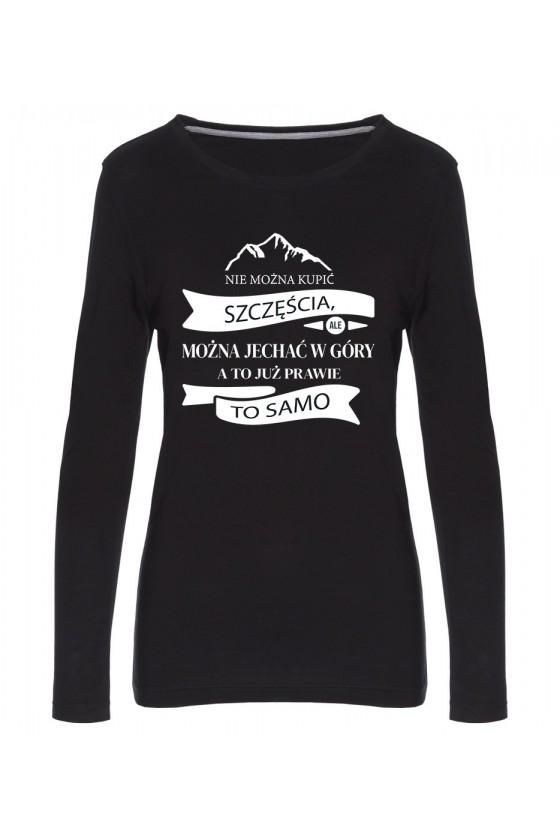 Koszulka Damska Longsleeve Nie Można Kupić Szczęścia, Ale Można Jechać W Góry, A To Już Prawie To Samo