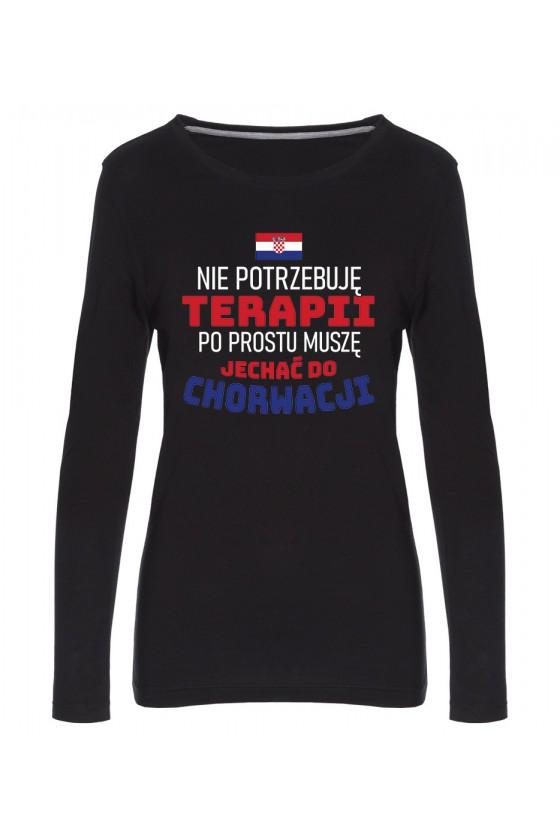 Koszulka Damska Longsleeve Nie Potrzebuję Terapii, Po Prostu Muszę Jechać Do Chorwacji