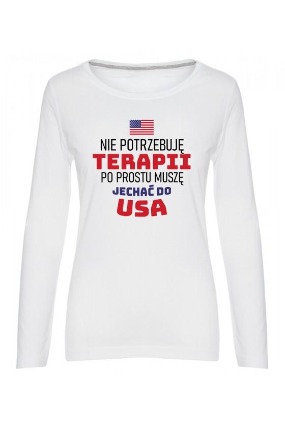 Koszulka Damska Longsleeve Nie Potrzebuję Terapii, Po Prostu Muszę Jechać Do USA