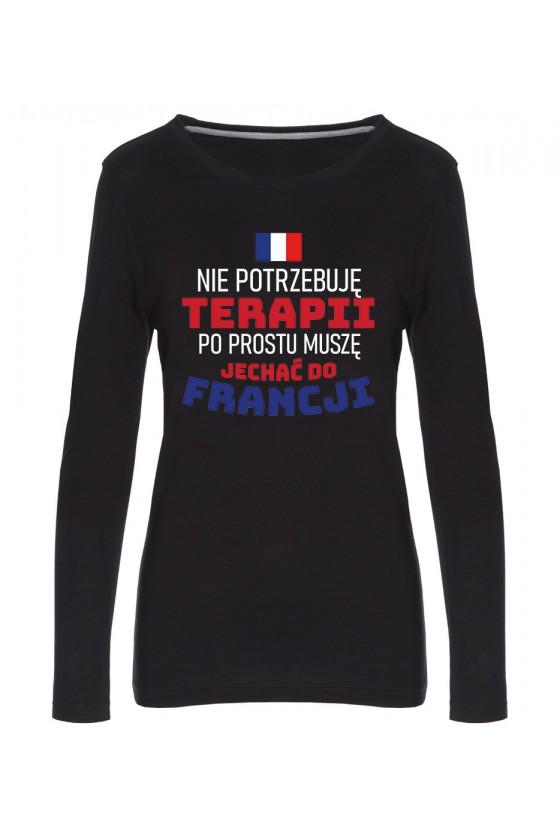 Koszulka Damska Longsleeve Nie Potrzebuję Terapii, Po Prostu Muszę Jechać Do Francji