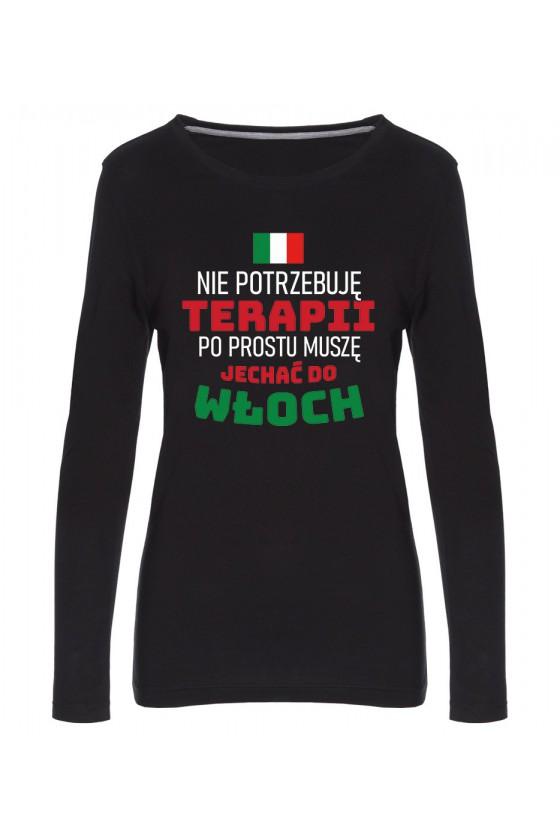 Koszulka Damska Longsleeve Nie Potrzebuję Terapii, Po Prostu Muszę Jechać Do Włoch