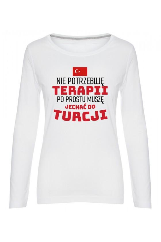 Koszulka Damska Longsleeve Nie Potrzebuję Terapii, Po Prostu Muszę Jechać Do Turcji