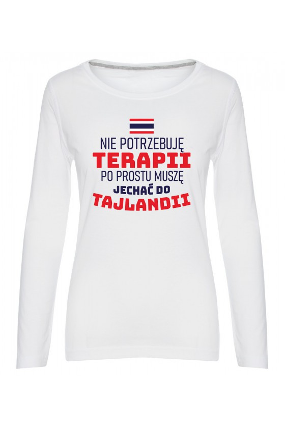 Koszulka Damska Longsleeve Nie Potrzebuję Terapii, Po Prostu Muszę Jechać Do Tajlandii