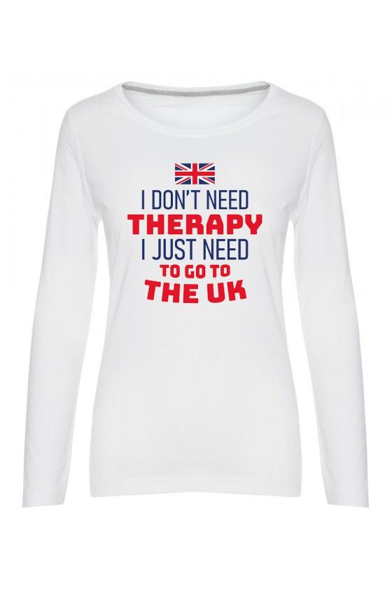 Koszulka Damska Longsleeve I Don't Need Therapy I Just Need To Go To The UK