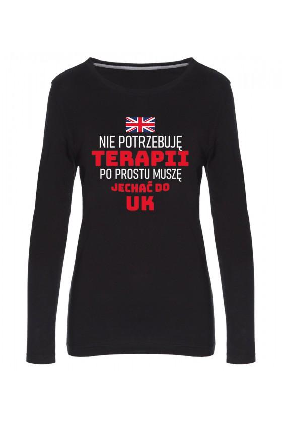 Koszulka Damska Longsleeve Nie Potrzebuję Terapii, Po Prostu Muszę Jechać Do UK