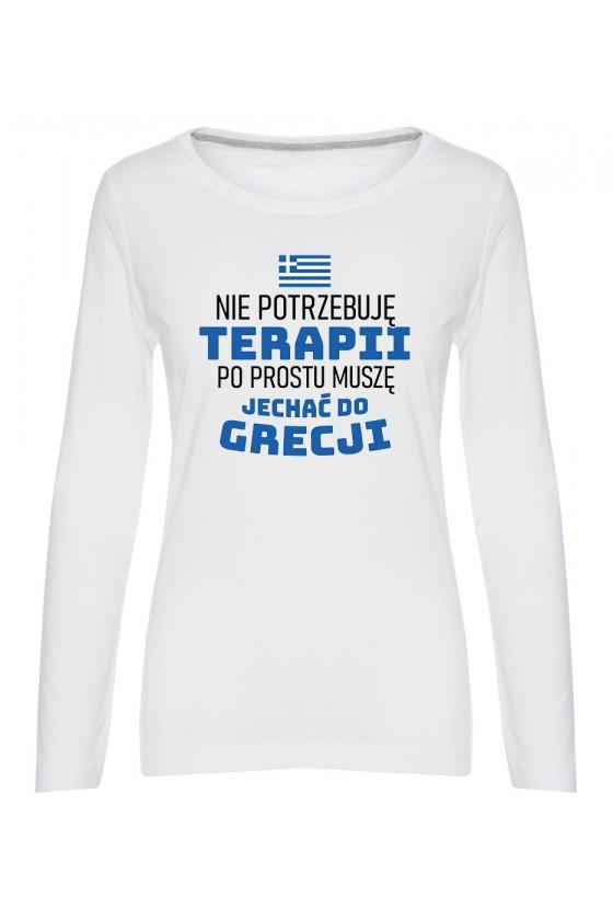Koszulka Damska Longsleeve Nie Potrzebuję Terapii, Po Prostu Muszę Jechać Do Grecji
