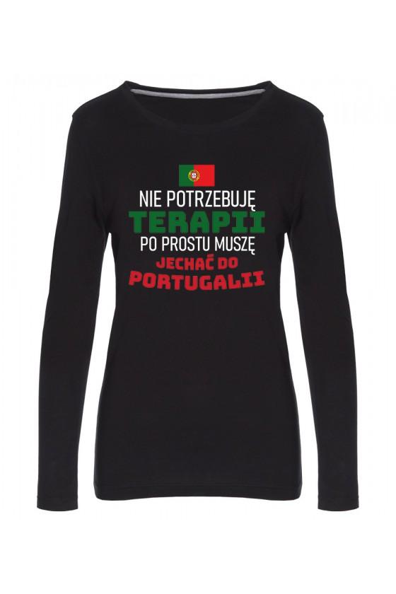 Koszulka Damska Longsleeve Nie Potrzebuję Terapii, Po Prostu Muszę Jechać Do Portugalii