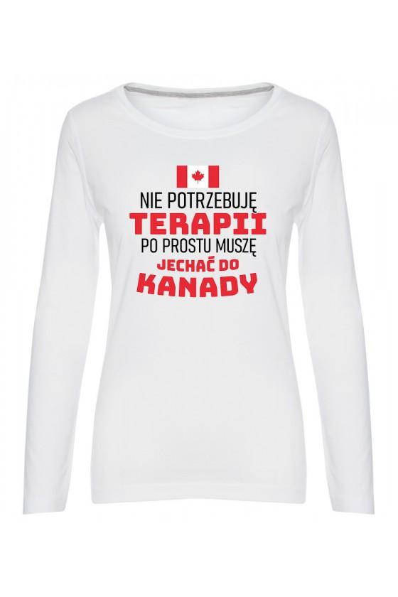Koszulka Damska Longsleeve Nie Potrzebuję Terapii, Po Prostu Muszę Jechać Do Kanady
