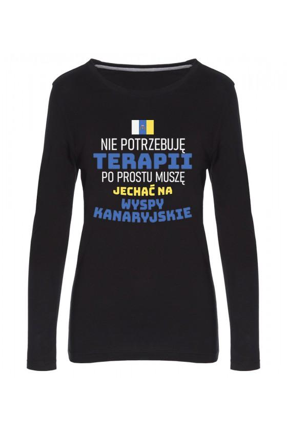 Koszulka Damska Longsleeve Nie Potrzebuję Terapii, Po Prostu Muszę Jechać Na Wyspy Kanaryjskie