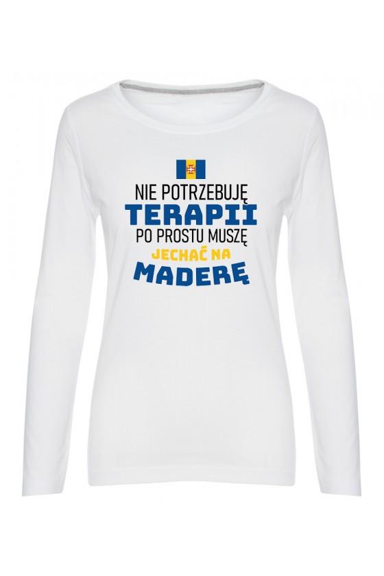 Koszulka Damska Longsleeve Nie Potrzebuję Terapii, Po Prostu Muszę Jechać Na Maderę
