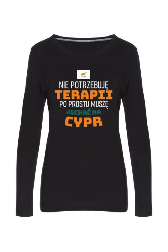 Koszulka Damska Longsleeve Nie Potrzebuję Terapii, Po Prostu Muszę Jechać Na Cypr