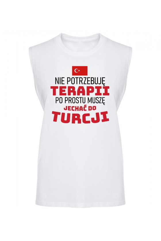 Koszulka Męska Tank Top Nie Potrzebuję Terapii, Po Prostu Muszę Jechać Do Turcji