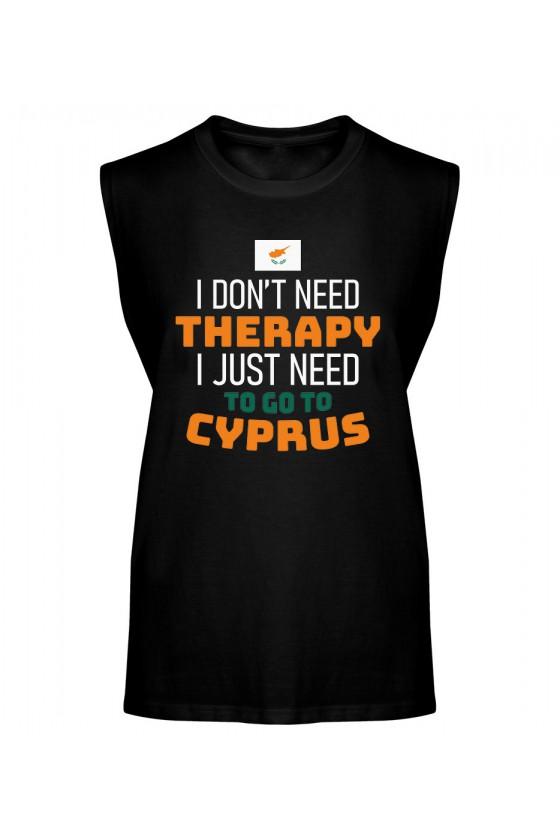 Koszulka Męska Tank Top I Don't Need Therapy I Just Need To Go To Cyprus