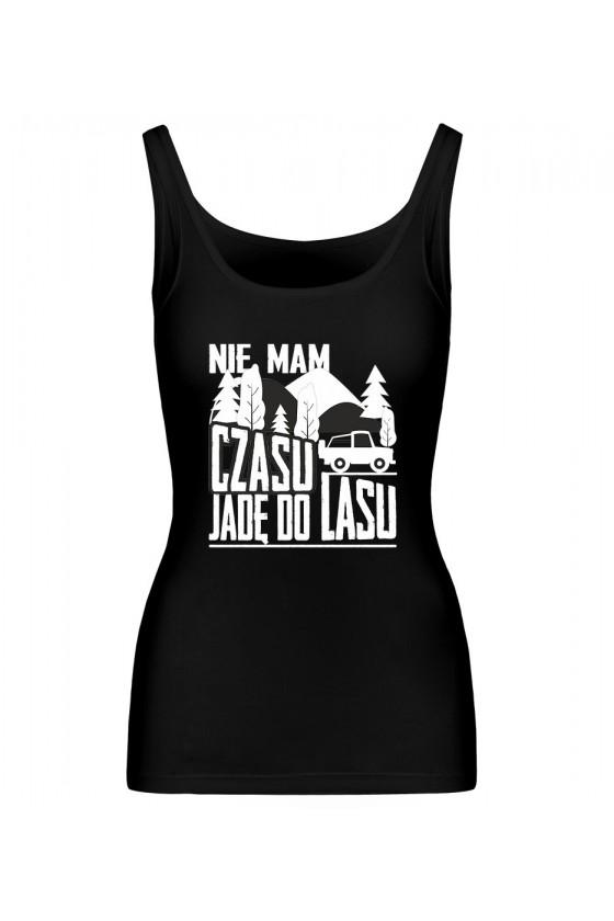Koszulka Damska Tank Top Nie Mam Czasu, Jadę Do Lasu