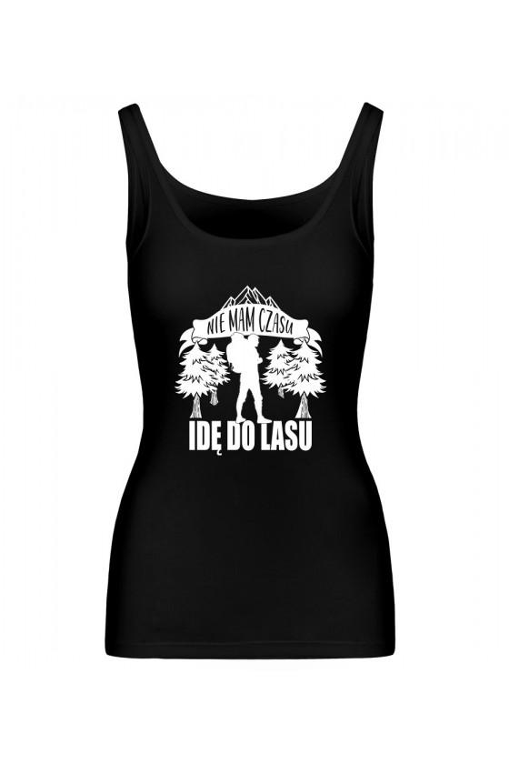 Koszulka Damska Tank Top Nie Mam Czasu, Idę Do Lasu