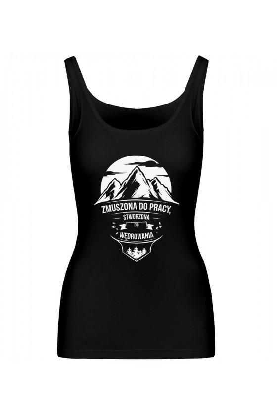 Koszulka Damska Tank Top Zmuszona Do Pracy, Stworzona Do Wędrowania