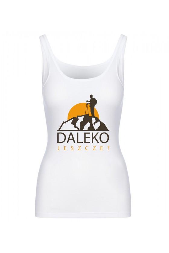 Koszulka Damska Tank Top Daleko Jeszcze?