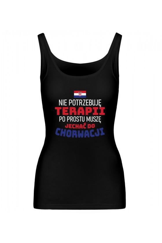 Koszulka Damska Tank Top Nie Potrzebuję Terapii, Po Prostu Muszę Jechać Do Chorwacji