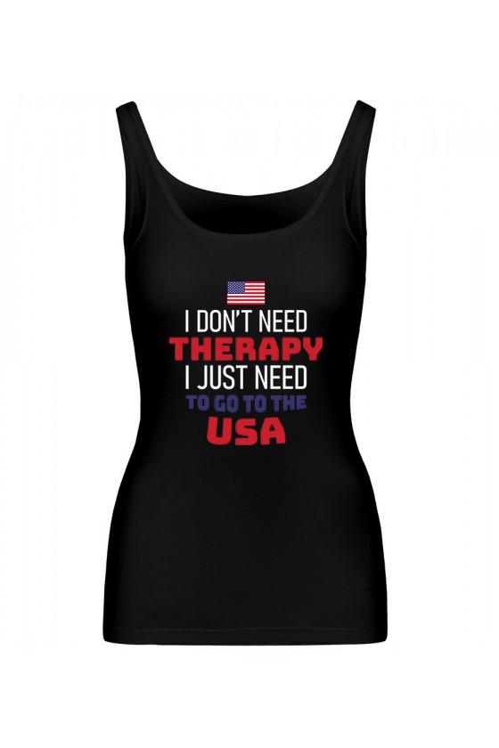 Koszulka Damska Tank Top I Don't Need Therapy I Just Need To Go To USA