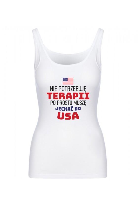 Koszulka Damska Tank Top Nie Potrzebuję Terapii, Po Prostu Muszę Jechać Do USA