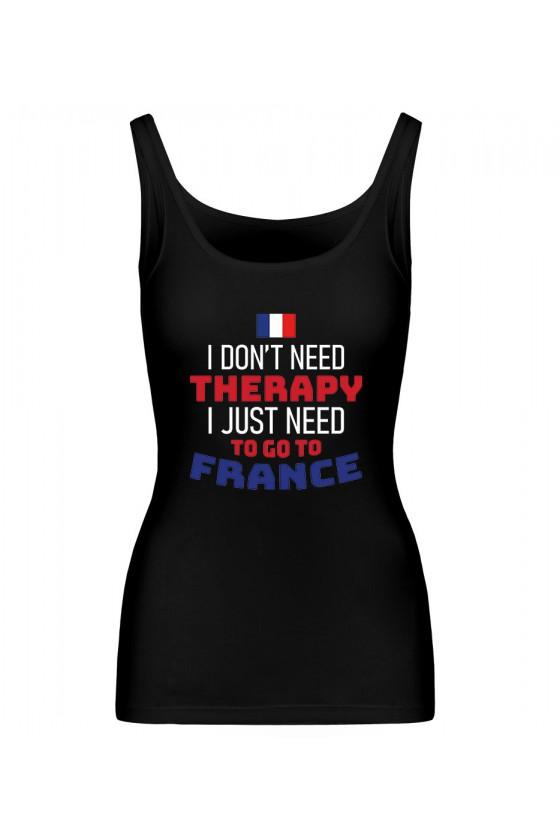 Koszulka Damska Tank Top I Don't Need Therapy I Just Need To Go To France