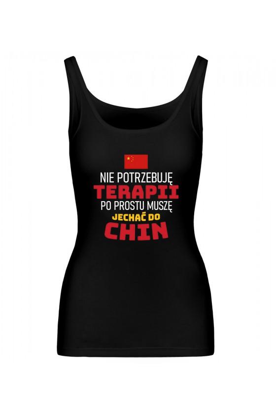 Koszulka Damska Tank Top Nie Potrzebuję Terapii, Po Prostu Muszę Jechać Do Chin
