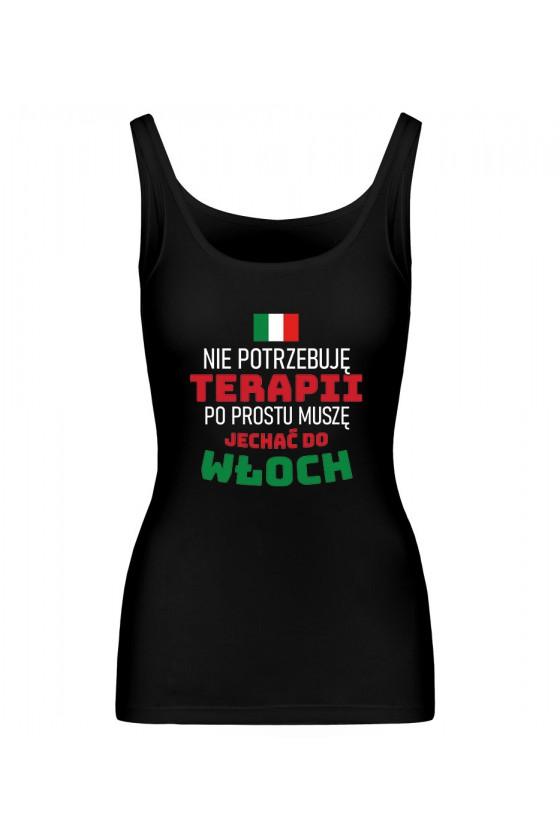 Koszulka Damska Tank Top Nie Potrzebuję Terapii, Po Prostu Muszę Jechać Do Włoch