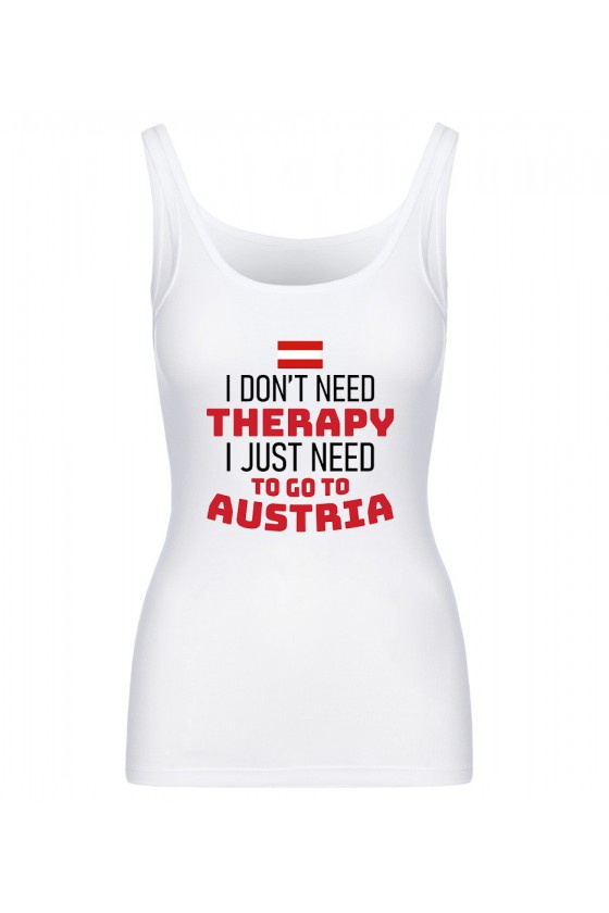 Koszulka Damska Tank Top I Don't Need Therapy I Just Need To Go To Austria