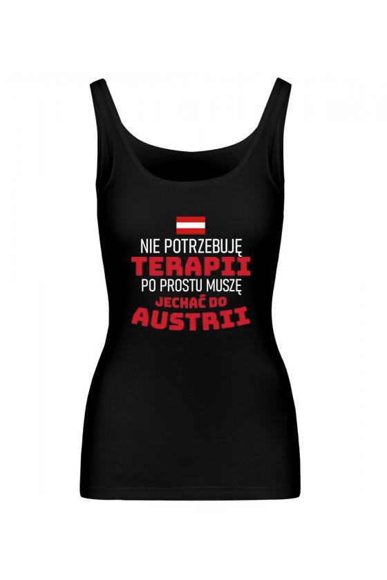 Koszulka Damska Tank Top Nie Potrzebuję Terapii, Po Prostu Muszę Jechać Do Austrii