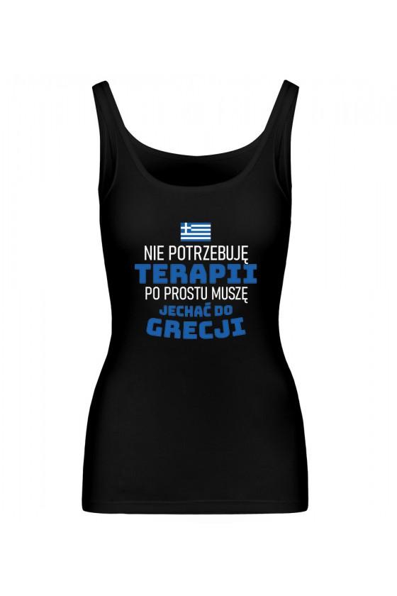 Koszulka Damska Tank Top Nie Potrzebuję Terapii, Po Prostu Muszę Jechać Do Grecji