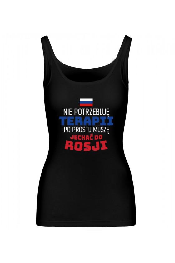 Koszulka Damska Tank Top Nie Potrzebuję Terapii, Po Prostu Muszę Jechać Do Rosji