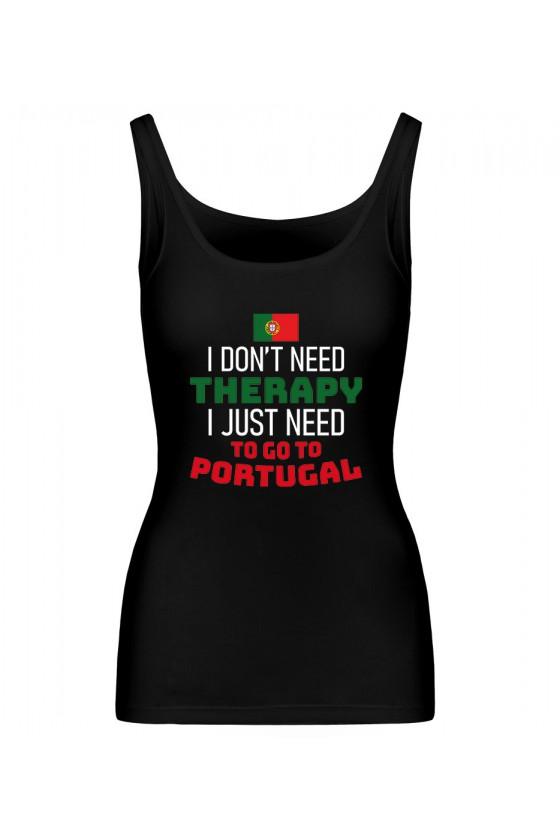Koszulka Damska Tank Top I Don't Need Therapy I Just Need To Go To Portugal
