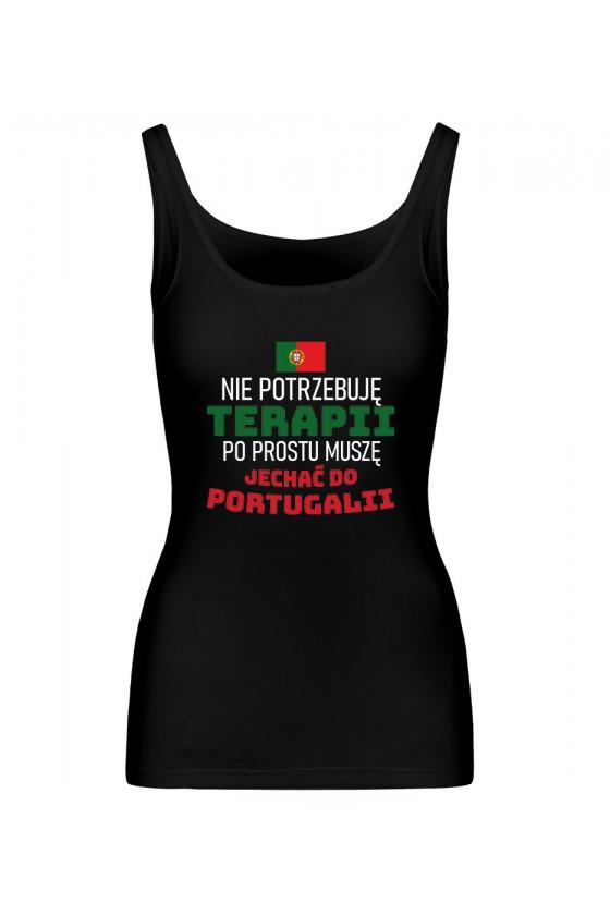 Koszulka Damska Tank Top Nie Potrzebuję Terapii, Po Prostu Muszę Jechać Do Portugalii