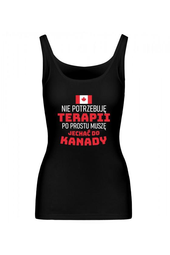 Koszulka Damska Tank Top Nie Potrzebuję Terapii, Po Prostu Muszę Jechać Do Kanady