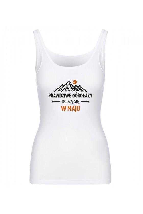 Koszulka Damska Tank Top Prawdziwe Górołazy Rodzą Się W Maju