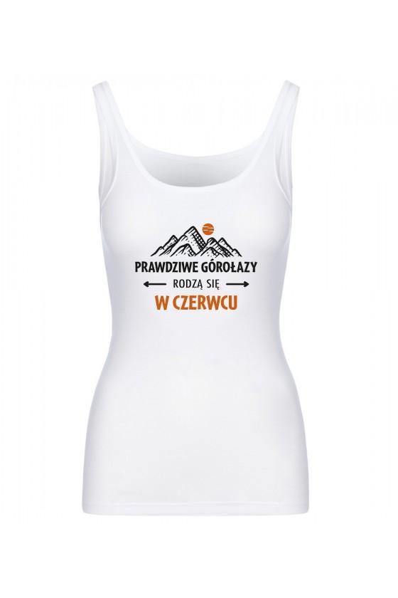 Koszulka Damska Tank Top Prawdziwe Górołazy Rodzą Się W Czerwcu