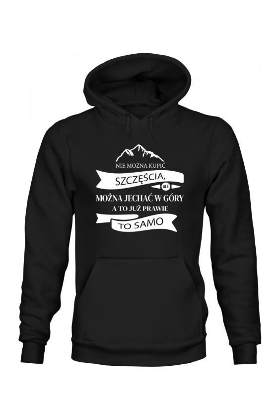 Bluza Męska z Kapturem Nie Można Kupić Szczęścia, Ale Można Jechać W Góry, A To Już Prawie To Samo