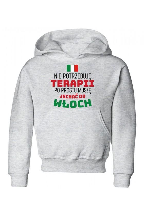Bluza Dziecięca z Kapturem Nie Potrzebuję Terapii, Po Prostu Muszę Jechać Do Włoch
