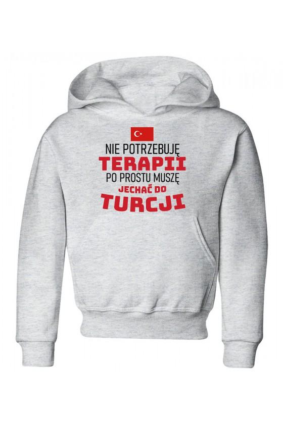 Bluza Dziecięca z Kapturem Nie Potrzebuję Terapii, Po Prostu Muszę Jechać Do Turcji