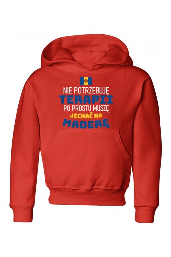 Bluza Dziecięca z Kapturem Nie Potrzebuję Terapii, Po Prostu Muszę Jechać Na Maderę