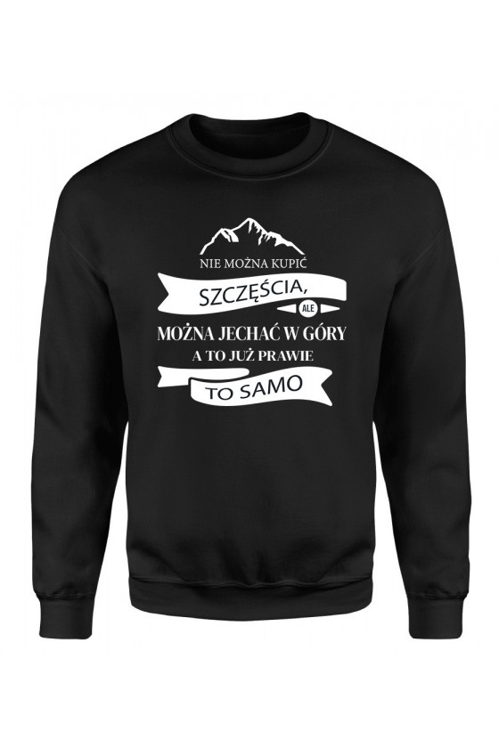 Bluza Męska Klasyczna Nie Można Kupić Szczęścia, Ale Można Jechać W Góry, A To Już Prawie To Samo