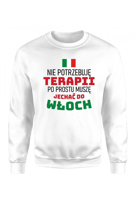 Bluza Męska Klasyczna Nie Potrzebuję Terapii, Po Prostu Muszę Jechać Do Włoch