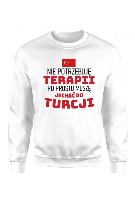 Bluza Męska Klasyczna Nie Potrzebuję Terapii, Po Prostu Muszę Jechać Do Turcji