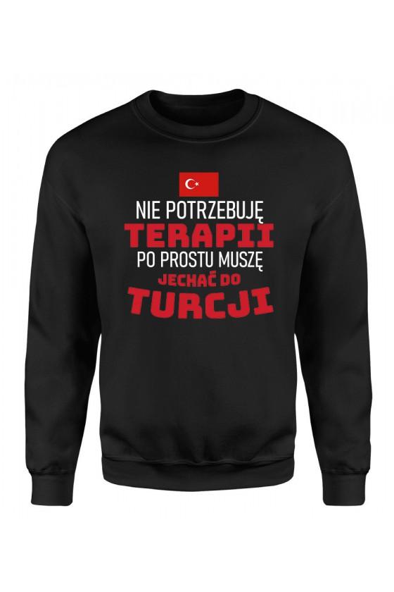 Bluza Damska Klasyczna Nie Potrzebuję Terapii, Po Prostu Muszę Jechać Do Turcji