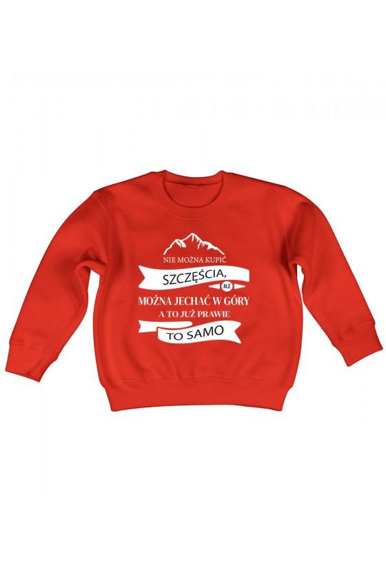 Bluza Dziecięca Klasyczna Nie Można Kupić Szczęścia, Ale Można Jechać W Góry, A To Już Prawie To Samo