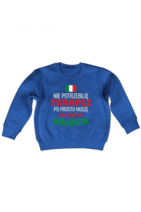 Bluza Dziecięca Klasyczna Nie Potrzebuję Terapii, Po Prostu Muszę Jechać Do Włoch