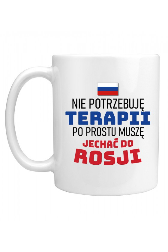 Kubek Nie Potrzebuję Terapii, Po Prostu Muszę Jechać Do Rosji