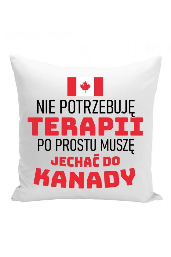 Poduszka Nie Potrzebuję Terapii, Po Prostu Muszę Jechać Do Kanady