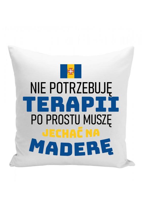Poduszka Nie Potrzebuję Terapii, Po Prostu Muszę Jechać Na Maderę